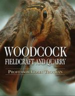 Woodcock : Fieldcraft and Quarry - Colin Trotman