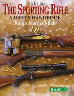 The Sporting Rifle : A User's Handbook - Robin Marshall-Ball