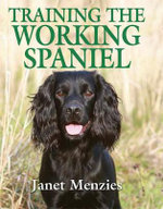 Training the Working Spaniel - Janet Menzies