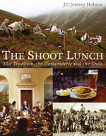 The Shoot Lunch : The Tradition, the Camaraderie and the Craic - Jeremy J.C. Hobson