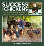 Success with Chickens : The What, Where and Why of Trouble-free Chicken Keeping - J. C. Jeremy Hobson