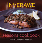 Inverawe Seasons Cookbook : From Genesis to Nemesis - Exploring the Light and ... - Rosie Campbell-Preston
