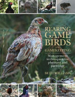 Rearing Game Birds and Gamekeeping : Management Techniques for Pheasant and Partridge - Beth Williams