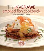 Inverawe Smoked Fish Cookbook - Rosie Campbell-Preston