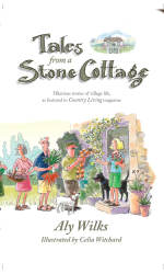 Tales From A Stone Cottage : Hilarious Stories Of Village Life As Featured In Country Living Magazine - ALY WILKS