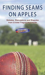 Finding Seams on Apples : Debates, Discussions and Disputes from Cricket Tragics Worldwide - Cricketweb.net