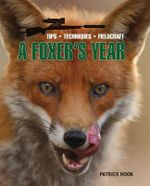 The Foxer's Year : Tips. Techniques, Fieldcraft - Patrick Hook