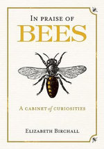 In Praise of Bees : A Cabinet of Curiosities - Elizabeth Birchall