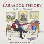 The Labrador Theory - Cheever Hardwick