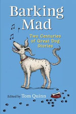 Barking Mad : Three Centuries of Great Dog Stories - Tom Quinn