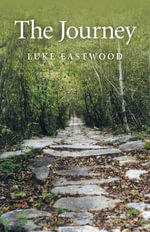 The Journey : A Non-believer's Guide to the Uses of Religion - Luke Eastwood