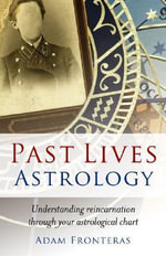 Past Lives Astrology : Understanding Reincarnation Through Your Astrological Chart - Adam Fronteras