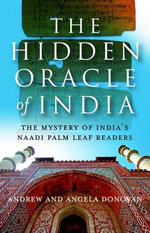 The Hidden Oracle of India : The Mystery of India's Naadi Palm Leaf Readers - Andrew Donovan