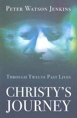 Christy's Journey : Through 12 Past Lives - Peter Watson Jenkins