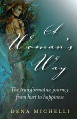 A Woman's Way : The Transformative Journey from Hurt to Happiness - Dena Michelli