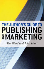 The Author's Guide to Publishing and Marketing - Tim Ward