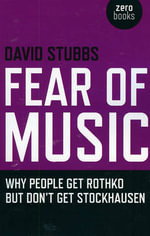 Fear of Music : Why People Get Rothko But Don't Get Stockhausen - David Stubbs