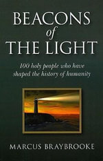 Beacons of the Light : 100 holy people who have shaped the history of humanity - Marcus Braybrooke