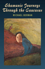 Shamanic Journeys Through the Caucasus - Michael Berman
