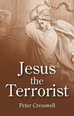 Jesus the Terrorist : A Philosophical Enquiry - Peter Cresswell