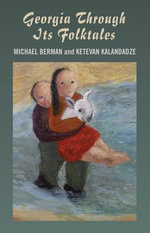 Georgia Through Its Folktales : With translations by Ketevan Kalandadze illustrations by Miranda Gray - Michael Berman
