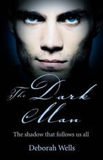 The Dark Man : The shadow that follows us all - Deborah Wells