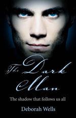 The Dark Man : The shadow that follows us all - Deborah Wells