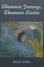 Shamanic Journeys, Shamanic Stories - Michael Berman