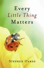 Every Little Thing Matters - Stephen Oakes