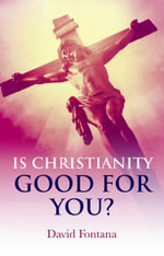 Is Christianity Good for You? : A Comprehensive Overview of the Evidence - David Fontana