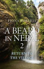 A Beard in Nepal 2. Return to the Village : Return to the Village - Fiona Roberts