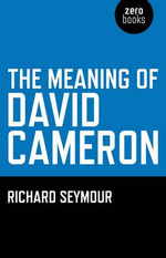 The Meaning of David Cameron - Richard Seymour