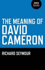 The Meaning of David Cameron - Richard Seymour