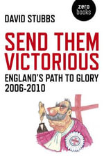 Send Them Victorious : England's Path to Glory 2006-2010 - David Stubbs