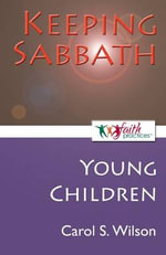 Keeping Sabbath [Young Children] : Faith Practices - Carol S. Wilson
