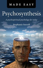 Psychosynthesis Made Easy : A Psychospiritual Psychology for Today - Stephanie Sorrell