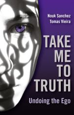 Take Me to Truth : Undoing the Ego - Nouk Sanchez