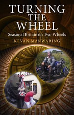 Turning the Wheel : Season Britain on Two Wheels - Kevan Manwaring