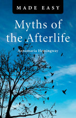 Myths of the Afterlife Made Easy - Annamaria Hemingway