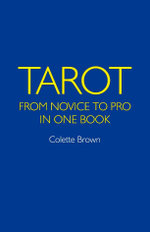 Tarot : From Novice to Pro in One Book - Colette Brown