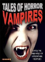 Tales of Horror : Vampires : Enter the Dark World of Supernatural Creatures - Jim Pipe