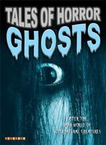 Tales of Horror : Ghosts : Enter the Dark World of Supernatural Creatures - Jim Pipe