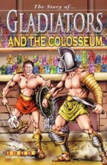 The Story of ... Gladiators and the Colosseum : The Story Of Series - Dr Nicholas Saunders