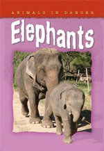 Elephants : Animals in Danger Series - Helen Orme