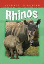Rhinos : Animals in Danger Series - Helen Orme
