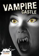 Vampire Castle : Clash Series - Anne Rooney