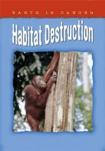 Habitat Destruction : Earth in Danger Series - Helen Orme