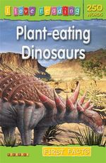 I Love Reading First Facts 250 Words : Plant-Eating Dinosaurs - TickTock