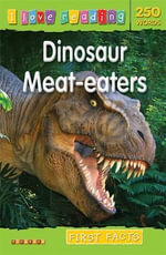 I Love Reading First Facts 250 Words Dinosaur Meat-Eaters : First Facts - TickTock