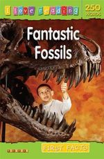 Fantastic Fossils : First Facts : I Love Reading Series - Leonie Bennett